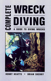 COMPLETE WRECK DIVING GUIDE: A Guide to Diving Wrecks