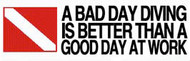 A Bad Day of Diving is Better Than a Good Day at Work Sticker