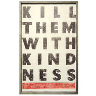 Kill Them With Kindness Print