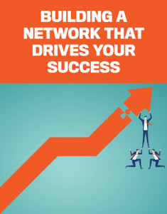 Building a network that drives your success (available for immediate download)
