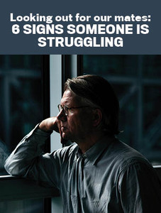 Looking out for our mates: 6 signs someone is struggling (available for immediate download)