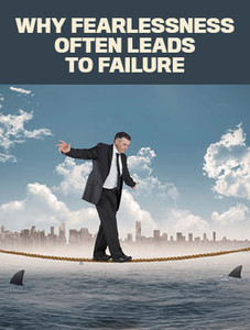 Why fearlessness often leads to failure (available for immediate download)