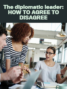 The diplomatic leader: How to agree to disagree (available for immediate download)