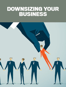 Downsizing your business (available for immediate download)