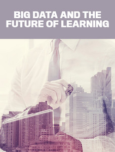 Big data and the future of learning (available for immediate download)