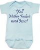 Y'all Mother Fucker's need Jesus baby onesie, blue, southern humor, Yall need Jesus
