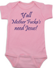Y'all Mother Fucker's need Jesus baby onesie, pink, southern humor, Yall need Jesus