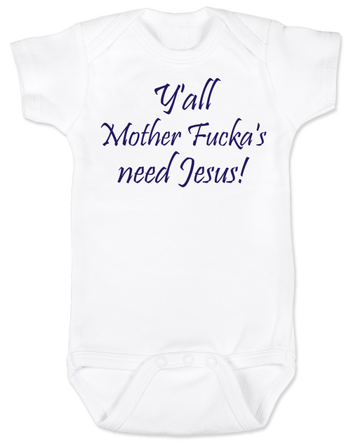 Y'all Mother Fucker's need Jesus baby onesie, southern humor, Yall need Jesus