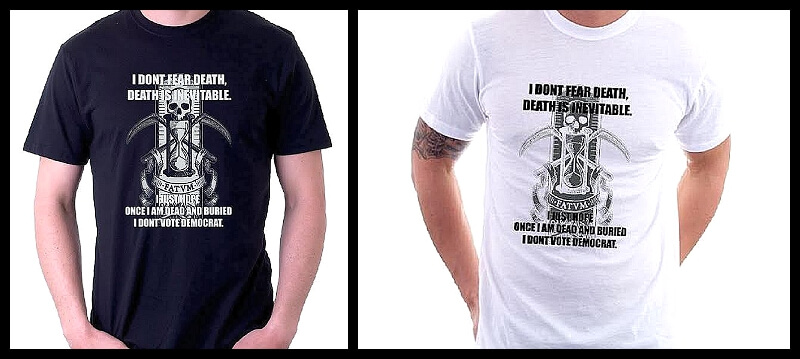 i-don-t-fear-death-death-is-inevitable-i-just-hope-once-i-am-dead-and-buried-i-don-t-vote-democrat-shirt.jpg
