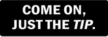 COME ON, JUST THE TIP Motorcycle Helmet Sticker