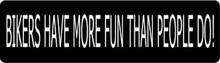 Bikers Have More Fun Than People Do! Motorcycle Helmet Sticker