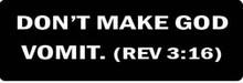 DON'T MAKE GOD VOMIT. (REV 3:16) Motorcycle Helmet Sticker
