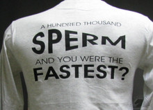 A HUNDRED THOUSAND SPERM AND YOU WERE THE FASTEST? Gray T-Shirt