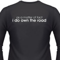 AS A MATTER OF FACT, I DO OWN THE ROAD Biker T-Shirts