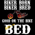 Biker Born Bike Bred Good on the Bike Better in Bed shirt