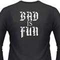Bad Is Fun Shirt