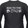 Bad to the Bone on a long sleeve shirt.
