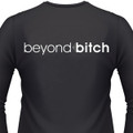 Beyond Bitch T-Shirts