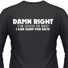 Damn Right I'm Good In Bed, I Can Sleep For Days TShirt