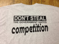 Don't steal the government hates competition shirt