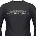Hard Work Never Killed Anybody, But Why Take A Chance? Biker T-Shirt