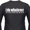 I Do Whatever The Voices In My Pants Tell Me To Do Biker T-Shirt