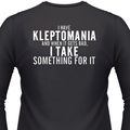 I Have Kleptomania And When It Gets Bad, I Take Something For It Biker T-Shirt