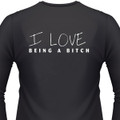 I Love Being A Bitch Biker T-Shirt