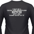 I May Be A Cruel And Heartless Bitch, But I Am Damn Good At It Biker T-Shirt