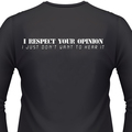 I RESPECT YOU OPINION. I JUST Don't WANT TO HEAR IT. Biker T-Shirts