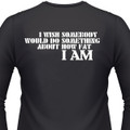 I Wish Somebody Would Do Something About How Fat I Am Biker T-Shirt