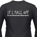 If I Fall Off, It's 'Cuz The Bastard Threw Me Off Biker T-Shirt