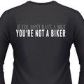 If You Don't have A Bike You're Not a Biker T-Shirt