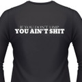 If You Dont Limp You Aint Shit T-Shirt