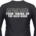 If Your Not Living On The Edge Your Taking Up Too Much Room Biker T-Shirts
