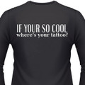 If Your So Cool Where's Your Tattoo? Biker T-Shirt