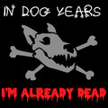 In Dog Years, I'm Already Dead