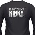 It Only Seems Kinky The First TI'me Biker T-Shirt