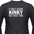It Only Seems Kinky The First TI'me Biker T-Shirt