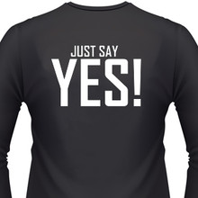 Just say Yes on a Black shirt
