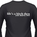 Life'S A Bitch Then You Marry Two Biker T-Shirt