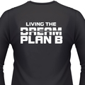 LIVING THE DREAM PLAN B T-Shirt