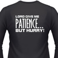 Lord Give Me Patience...But Hurry! Biker T-Shirt