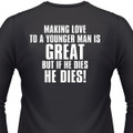 Making Love To A Younger Man Is Great. But If He Dies, He Dies! Biker T-Shirt