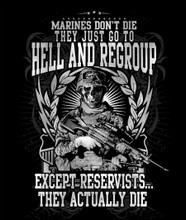 Marines Don't Die They Just Go To Hell and Regroup Except Reservists They Actually Die Shirt