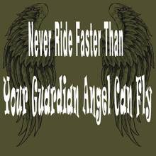 Never Ride Faster Than Your Guardian Angel Can Fly