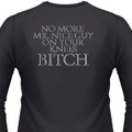 No More Mr. Nice Guy..On Your Knees Bitch Biker T-Shirt