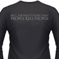 NO...I'M PRETTY SURE THAT PEOPLE KILL PEOPLE