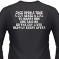 Once Upon A TI'me A Guy Asked A Girl To Marry HI'm She Said No, So The Guy Lived Happily Ever After Biker T-Shirt