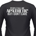 People Call Me Apathetic, But I Don't Care Biker T-Shirt